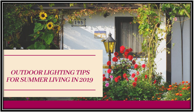 OUTDOOR LIGHTING TIPS FOR SUMMER LIVING IN 2019
